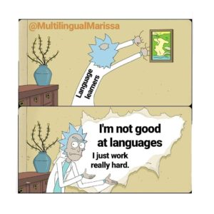 "A meme of cartoon character Rick Sanchez saying ""I'm not good at languages I just work really hard"""