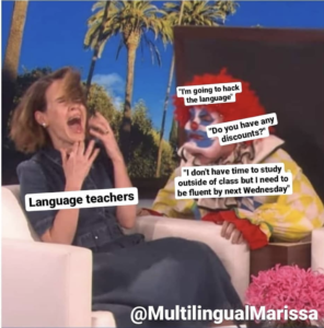 """A woman labeled """"language teachers"""" screams in fright. A clown labeled """"I don't have time to study outside of class but I need to be fluent by next Wednesday"""" jumps out at her."""