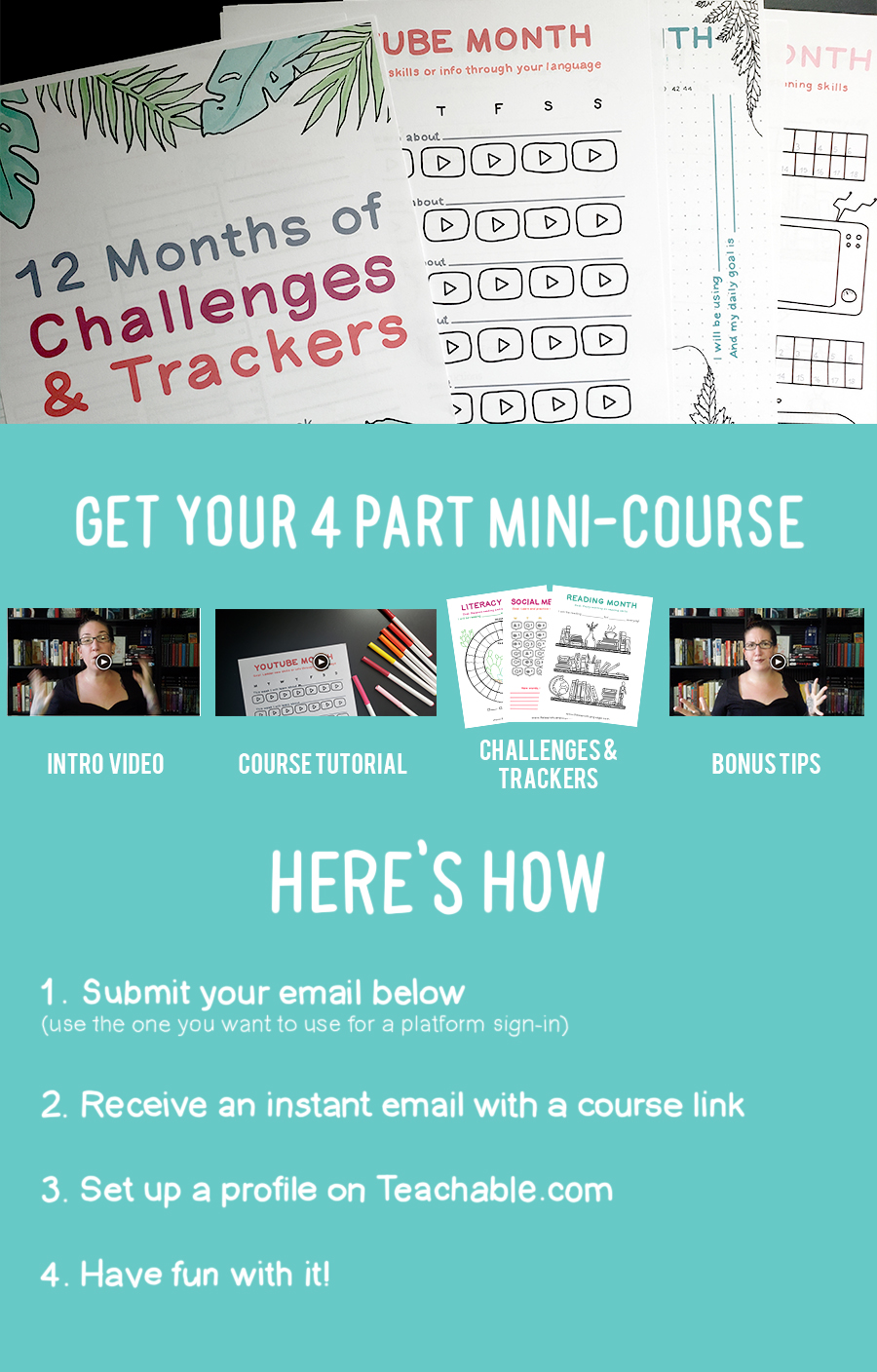 How to get the mini course: 1. Enter your email below 2. Receive an instant email with a link to the course 3. Create a profile on teachable.com 4. have fun with it!