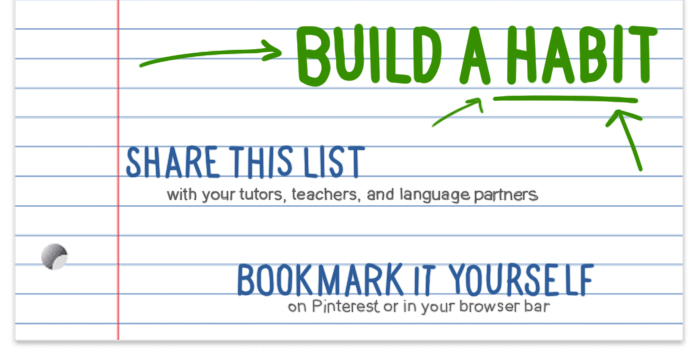 Build a language learning habit: (1) share this list with tutors, teachers, and language exchange partners (2) bookmark it yourself on Pinterest or in your browser bar