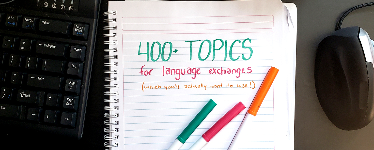 400+ Language Exchange Topics (which you'll actually want to use)