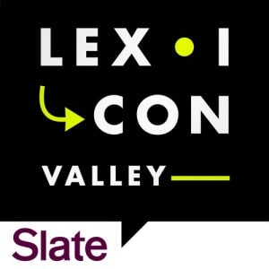 the linguistics podcast Lexicon Valley