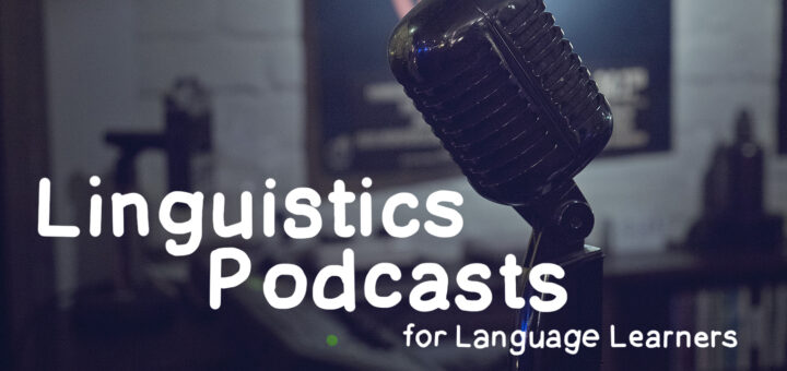 Linguistics Podcasts for Language Learning