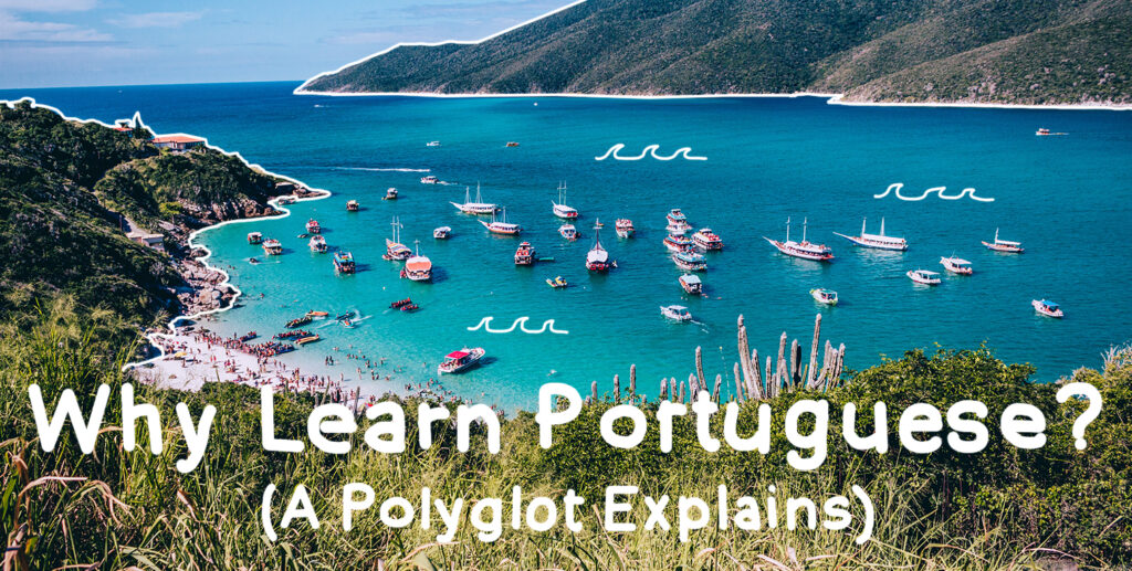 Why Learn Portuguese? (A Polyglot Explains)