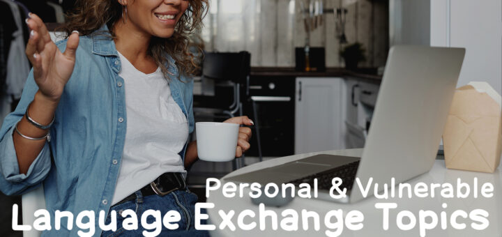 Language Exchange Questions: Personal & Vulnerable